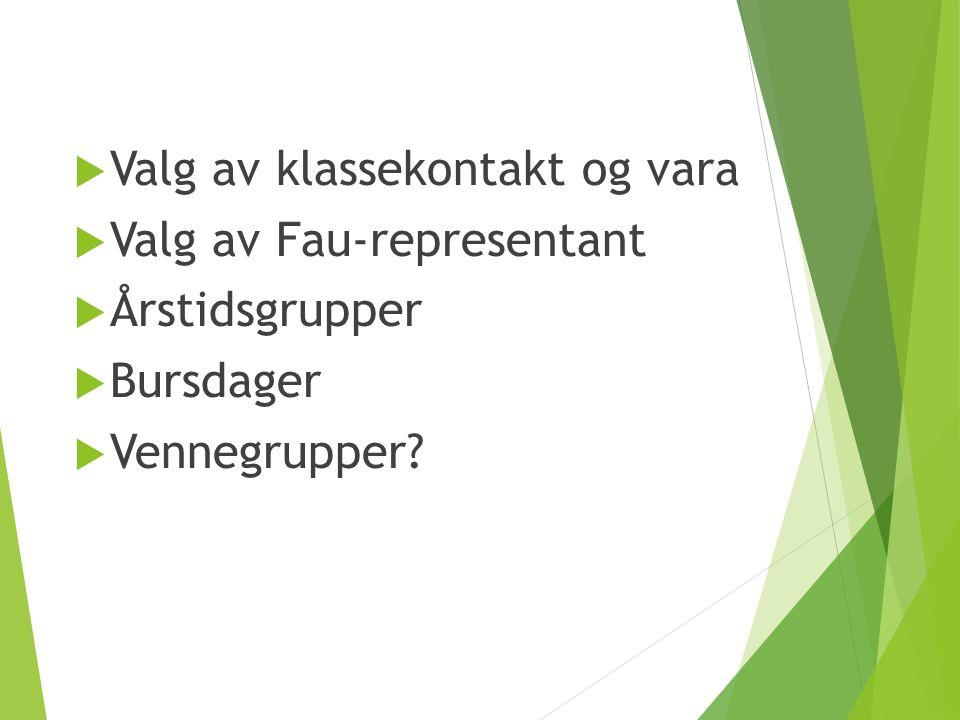  Valg av klassekontakt og vara  Valg av Fau-representant  Årstidsgrupper  Bursdager  Vennegrupper?