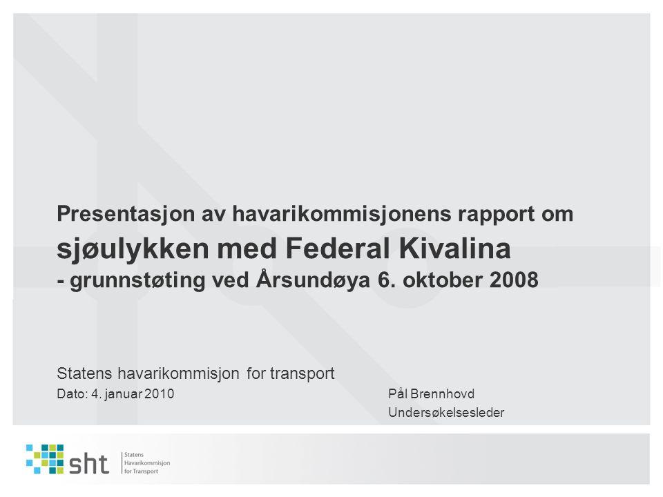 Presentasjon av havarikommisjonens rapport om sjøulykken med Federal Kivalina - grunnstøting ved Årsundøya 6. oktober 2008 Statens havarikommisjon for
