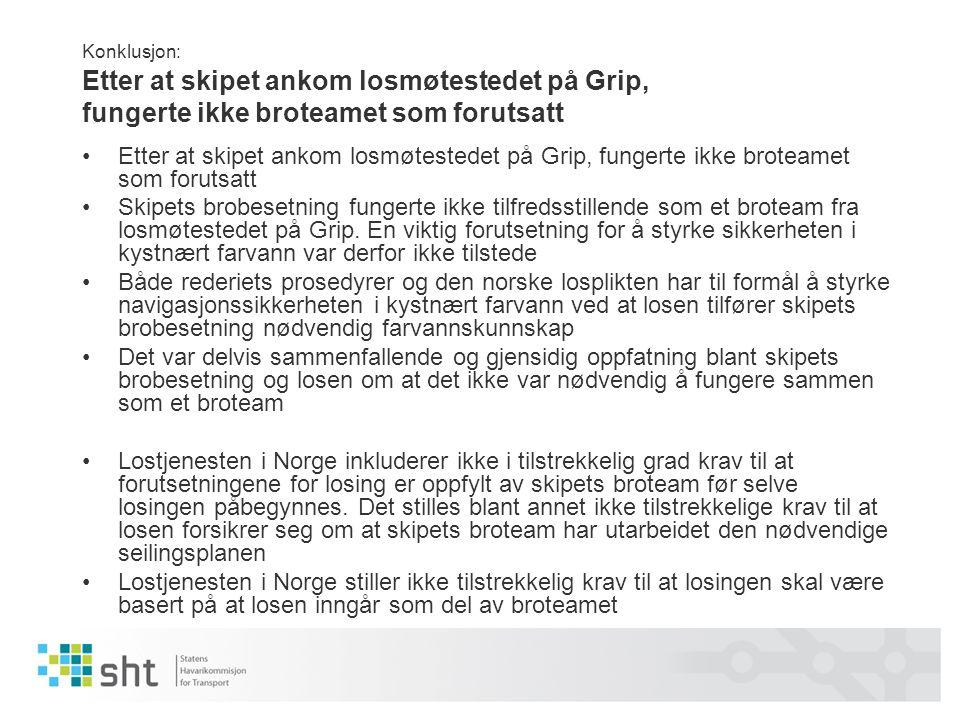 Konklusjon: Etter at skipet ankom losmøtestedet på Grip, fungerte ikke broteamet som forutsatt Etter at skipet ankom losmøtestedet på Grip, fungerte i