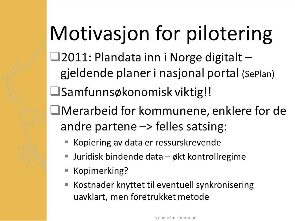 Motivasjon for pilotering  2011: Plandata inn i Norge digitalt – gjeldende planer i nasjonal portal (SePlan)  Samfunnsøkonomisk viktig!.