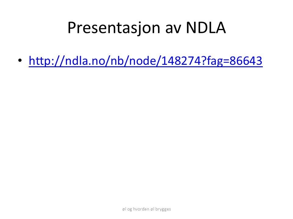 Presentasjon av NDLA http://ndla.no/nb/node/148274 fag=86643 øl og hvordan øl brygges