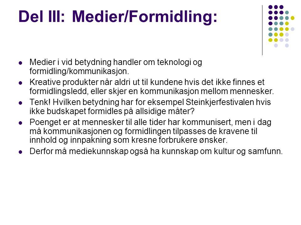 Del III: Medier/Formidling: Medier i vid betydning handler om teknologi og formidling/kommunikasjon.