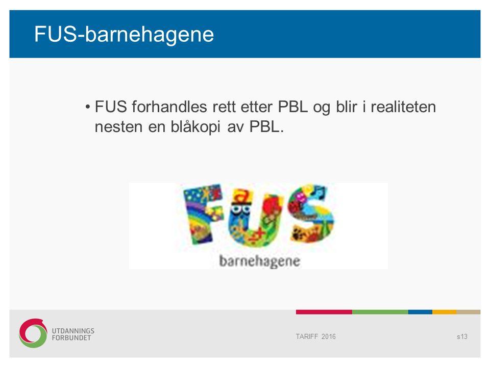 FUS-barnehagene FUS forhandles rett etter PBL og blir i realiteten nesten en blåkopi av PBL.