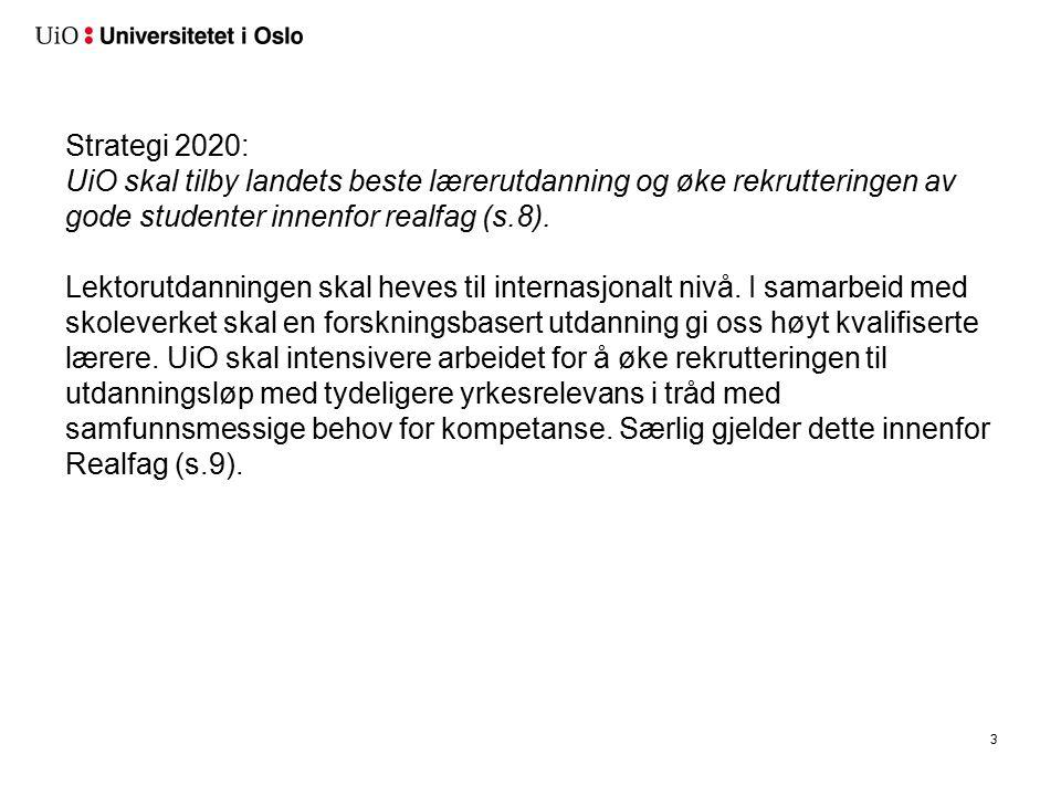 3 Strategi 2020: UiO skal tilby landets beste lærerutdanning og øke rekrutteringen av gode studenter innenfor realfag (s.8).