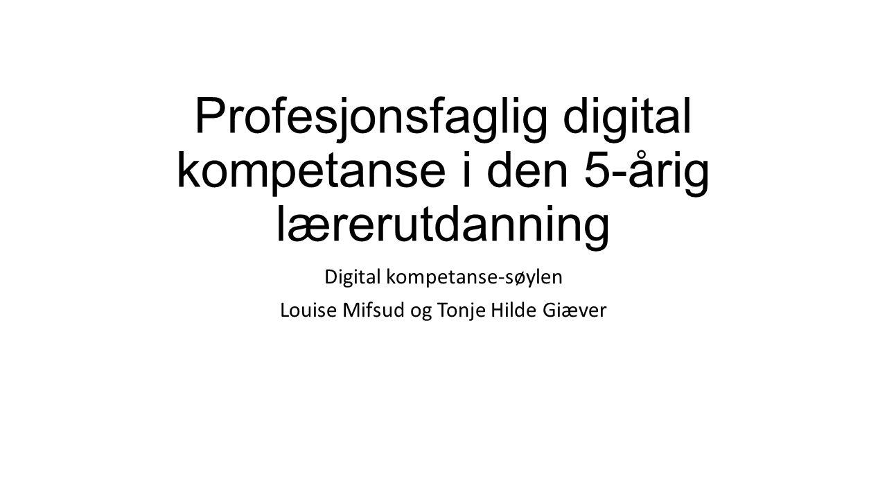 Profesjonsfaglig digital kompetanse i den 5-årig lærerutdanning Digital kompetanse-søylen Louise Mifsud og Tonje Hilde Giæver