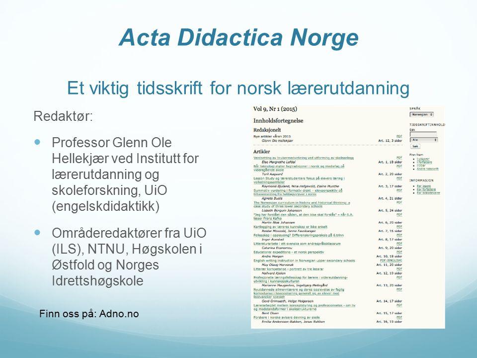 Acta Didactica Norge Acta Didactica Norge er et nasjonalt tidsskrift for forskning innen Fagdidaktikk Lærerutdanning Skoleledelse Det utgir artikler på norsk, engelsk, svensk eller dansk.