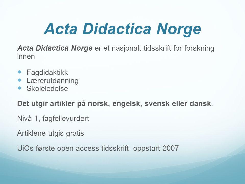Acta Didactica Norge Acta Didactica Norge er et nasjonalt tidsskrift for forskning innen Fagdidaktikk Lærerutdanning Skoleledelse Det utgir artikler p