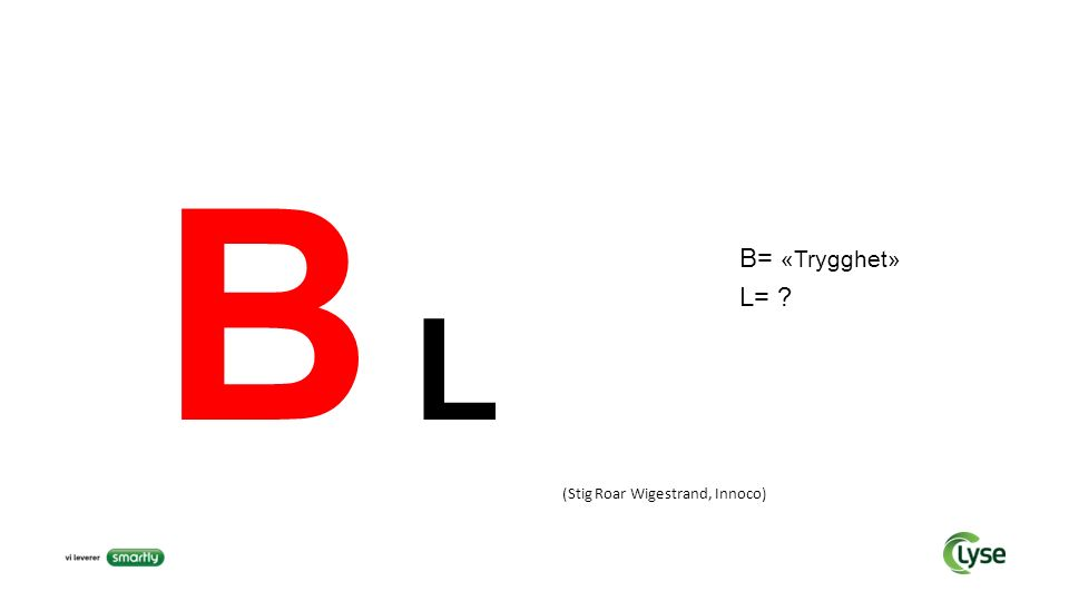 B L (Stig Roar Wigestrand, Innoco) B= «Trygghet» L= ?