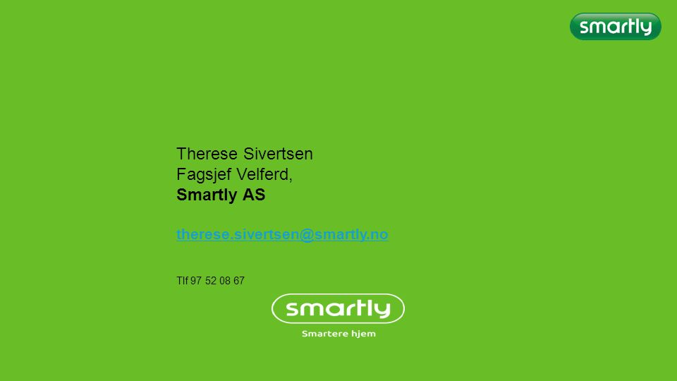 Therese Sivertsen Fagsjef Velferd, Smartly AS therese.sivertsen@smartly.no Tlf 97 52 08 67