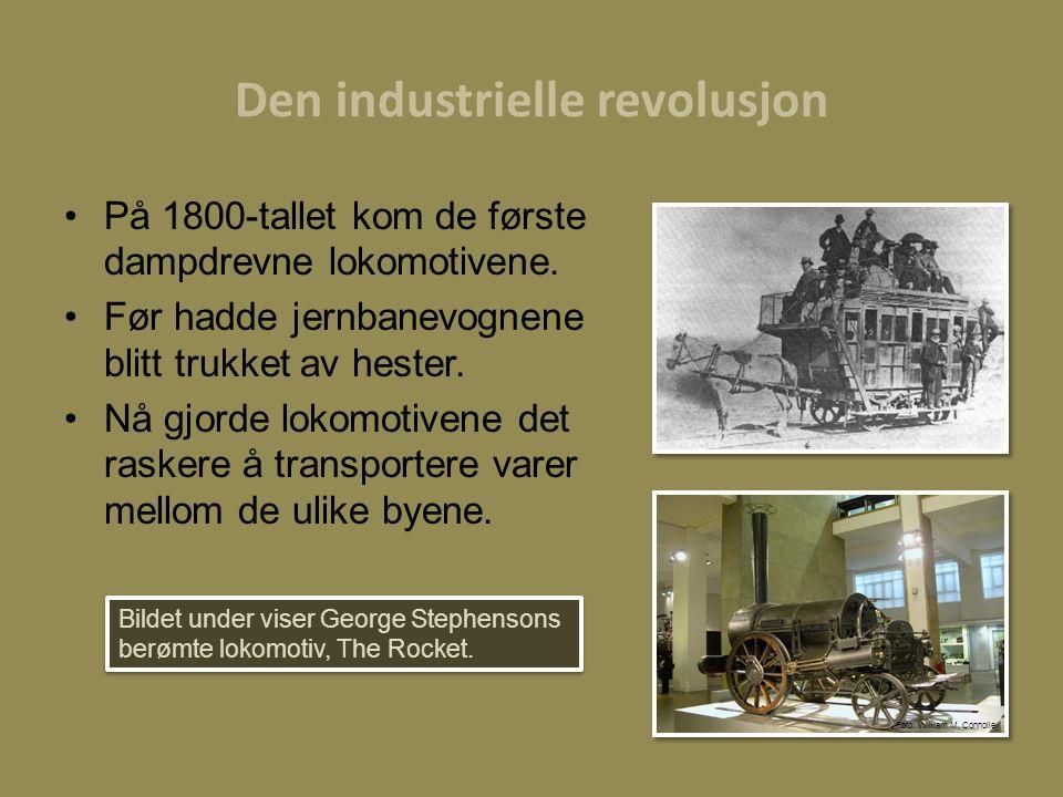 Den industrielle revolusjon På 1800-tallet kom de første dampdrevne lokomotivene. Før hadde jernbanevognene blitt trukket av hester. Nå gjorde lokomot