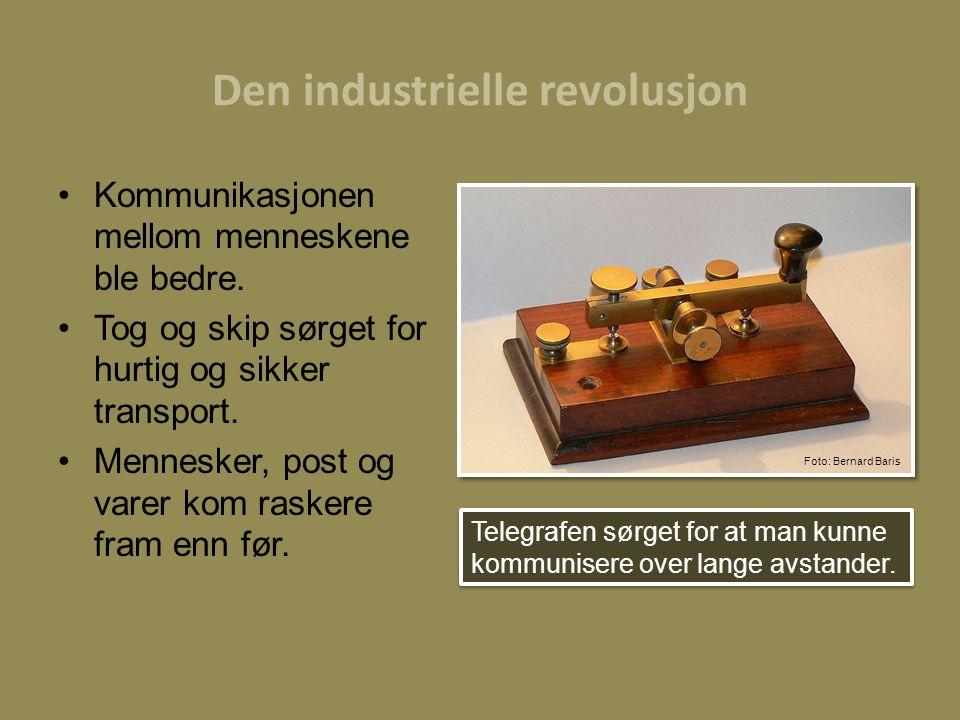Den industrielle revolusjon Kommunikasjonen mellom menneskene ble bedre. Tog og skip sørget for hurtig og sikker transport. Mennesker, post og varer k