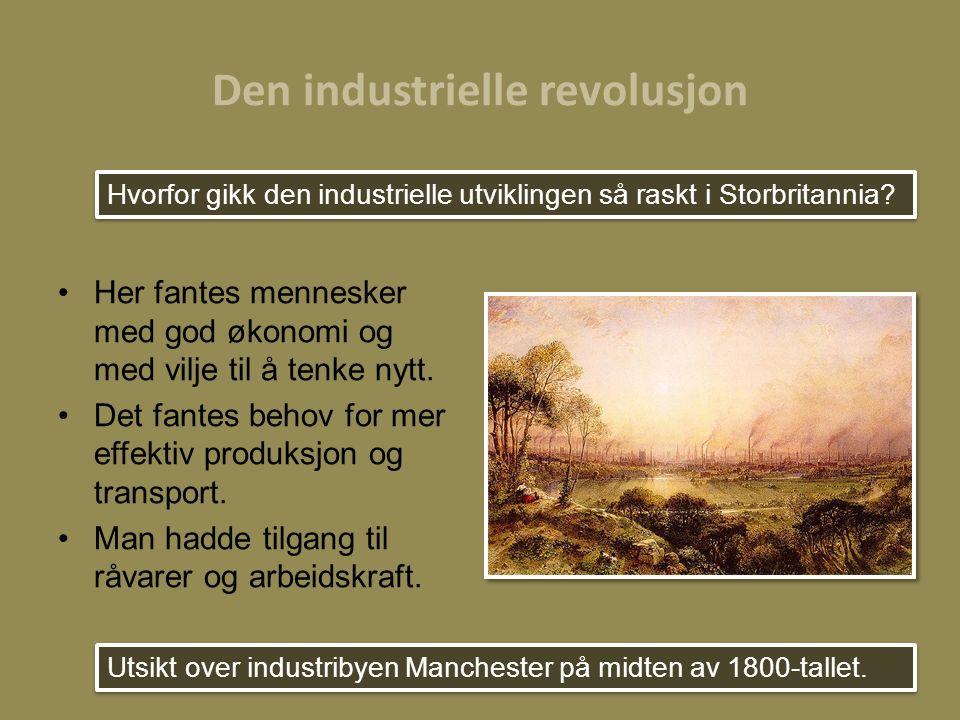 Den industrielle revolusjon Her fantes mennesker med god økonomi og med vilje til å tenke nytt. Det fantes behov for mer effektiv produksjon og transp