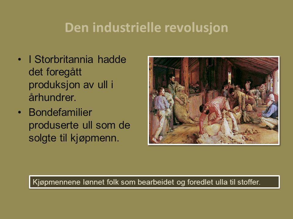 Den industrielle revolusjon I Storbritannia hadde det foregått produksjon av ull i århundrer. Bondefamilier produserte ull som de solgte til kjøpmenn.