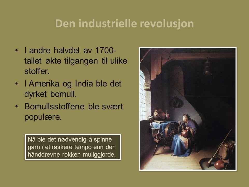 Den industrielle revolusjon I andre halvdel av 1700- tallet økte tilgangen til ulike stoffer. I Amerika og India ble det dyrket bomull. Bomullsstoffen