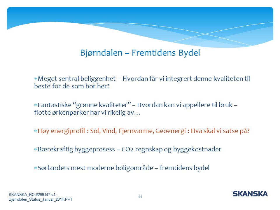 Bjørndalen – Fremtidens Bydel 11  Meget sentral beliggenhet – Hvordan får vi integrert denne kvaliteten til beste for de som bor her.