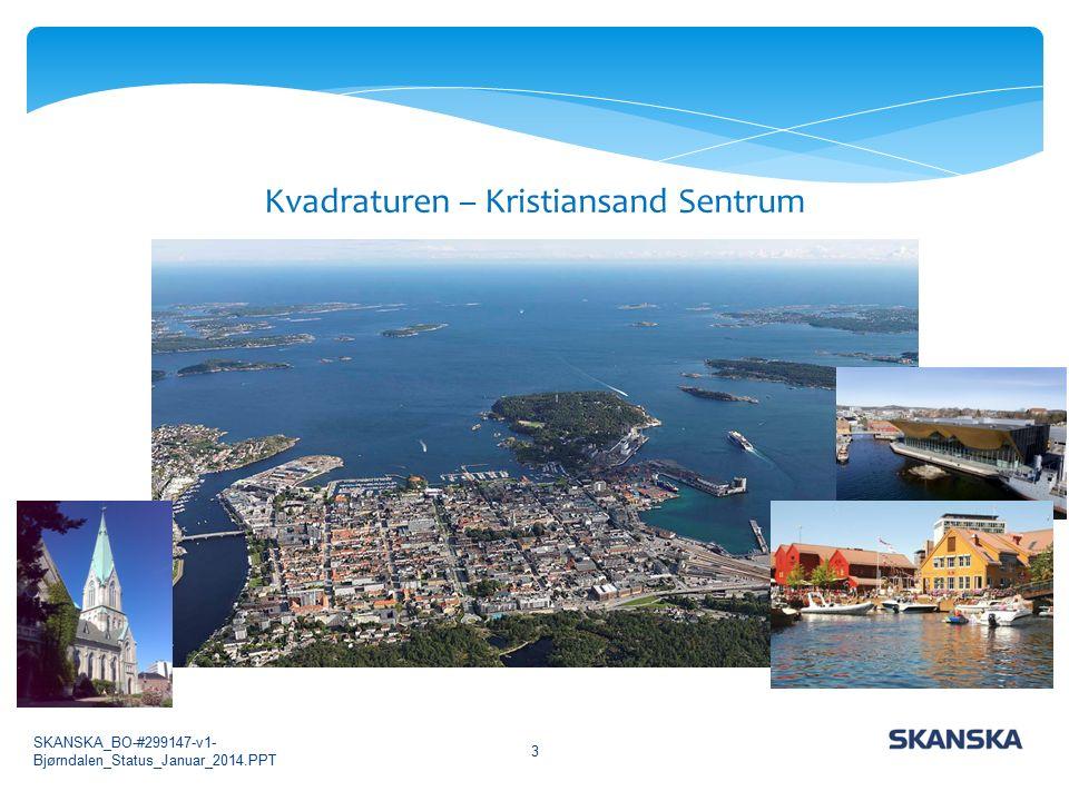 Kvadraturen – Kristiansand Sentrum 3 SKANSKA_BO-#299147-v1- Bjørndalen_Status_Januar_2014.PPT
