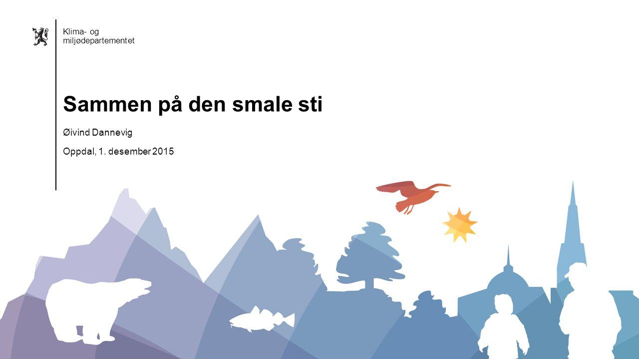 Klima- og miljødepartementet Norsk mal: Startside Alternativ 1 Klima- og miljødepartementet Øivind Dannevig Oppdal, 1.