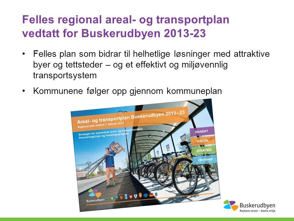 Felles regional areal- og transportplan vedtatt for Buskerudbyen 2013-23 Felles plan som bidrar til helhetlige løsninger med attraktive byer og tettsteder – og et effektivt og miljøvennlig transportsystem Kommunene følger opp gjennom kommuneplan