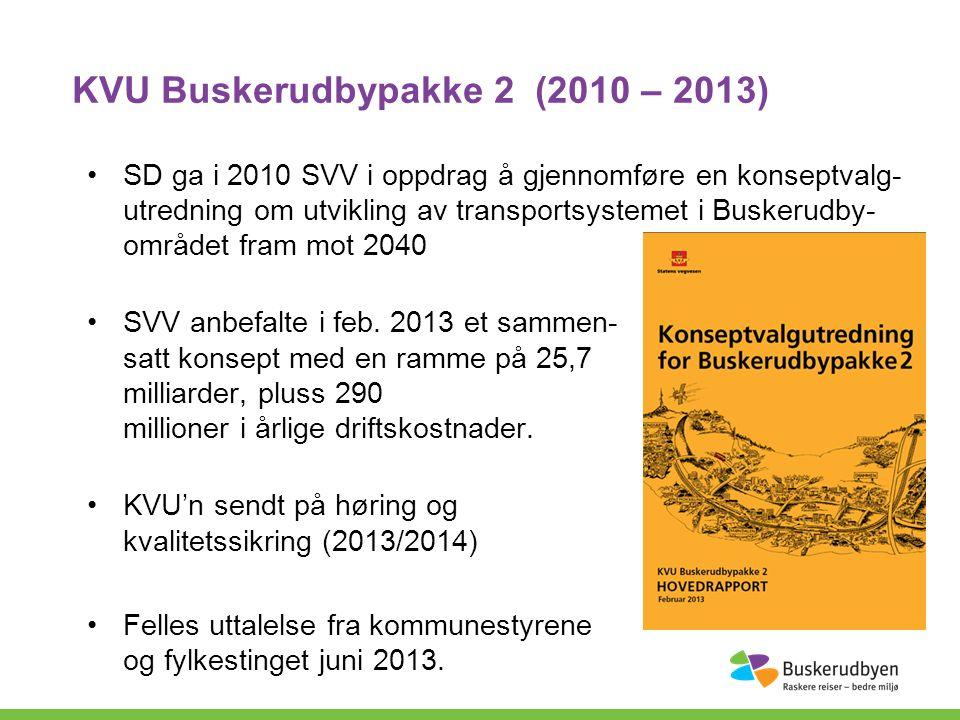 KVU Buskerudbypakke 2 (2010 – 2013) SD ga i 2010 SVV i oppdrag å gjennomføre en konseptvalg- utredning om utvikling av transportsystemet i Buskerudby- området fram mot 2040 SVV anbefalte i feb.