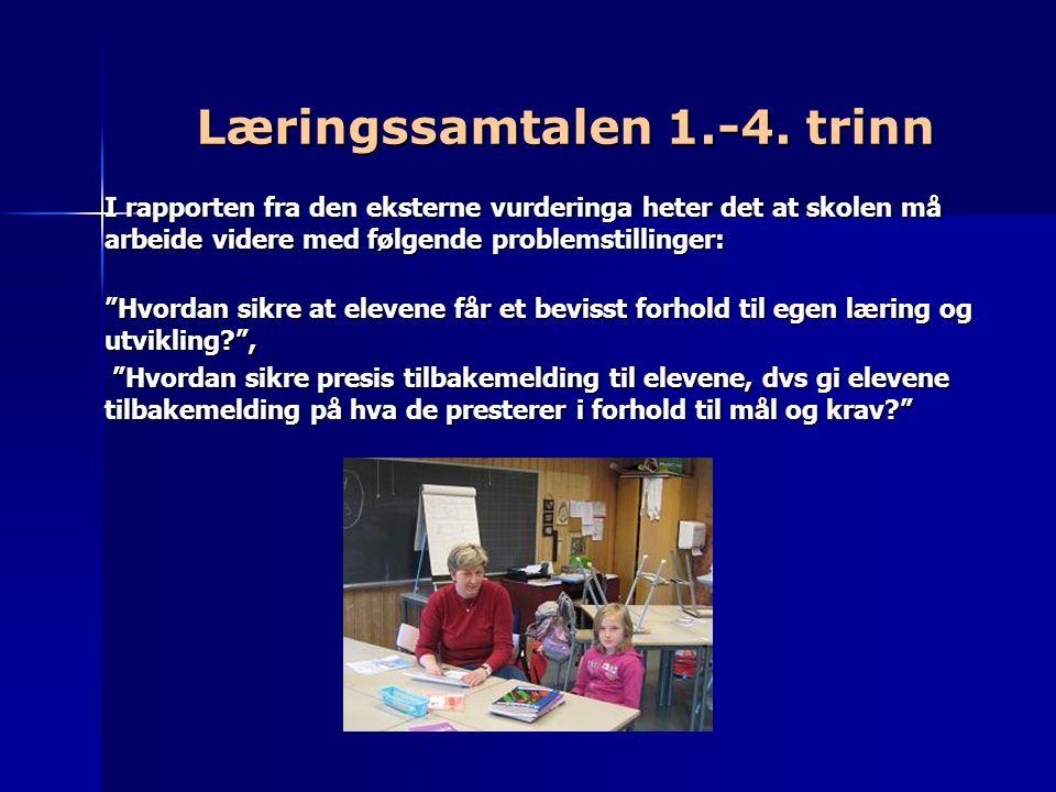 """Læringssamtalen 1.-4. trinn I rapporten fra den eksterne vurderinga heter det at skolen må arbeide videre med følgende problemstillinger: """"Hvordan sik"""