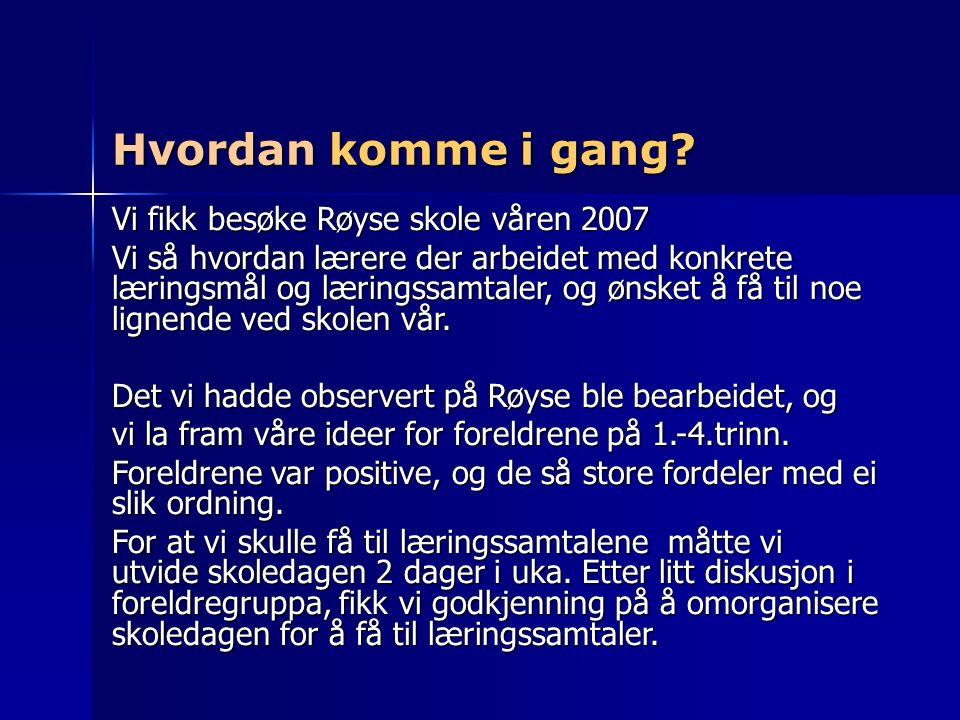 Hvordan komme i gang? Vi fikk besøke Røyse skole våren 2007 Vi så hvordan lærere der arbeidet med konkrete læringsmål og læringssamtaler, og ønsket å