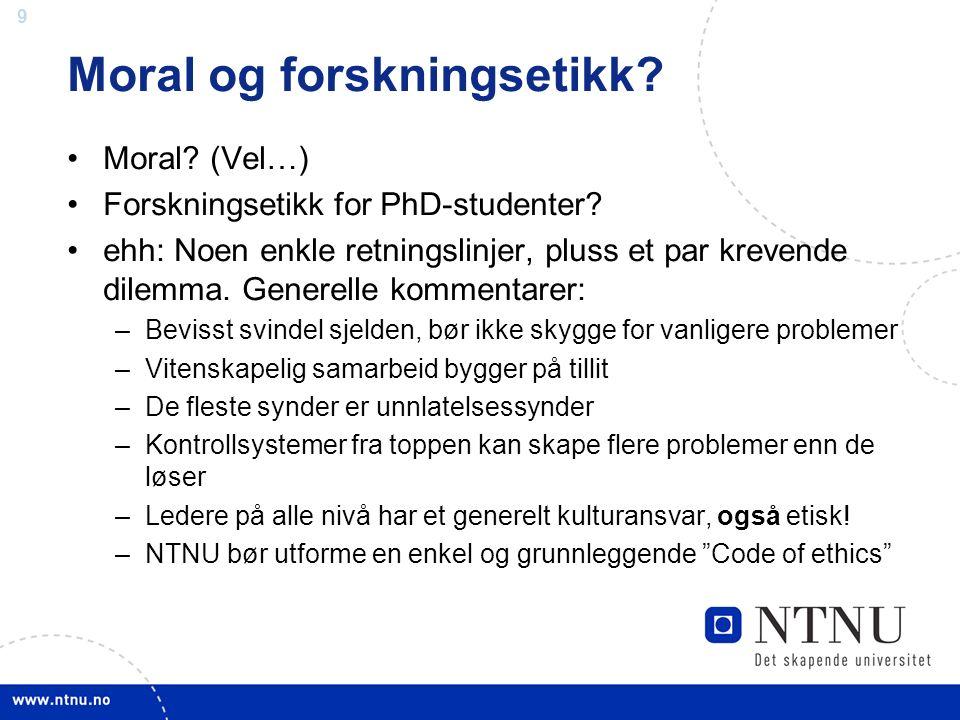 9 Moral og forskningsetikk.Moral. (Vel…) Forskningsetikk for PhD-studenter.