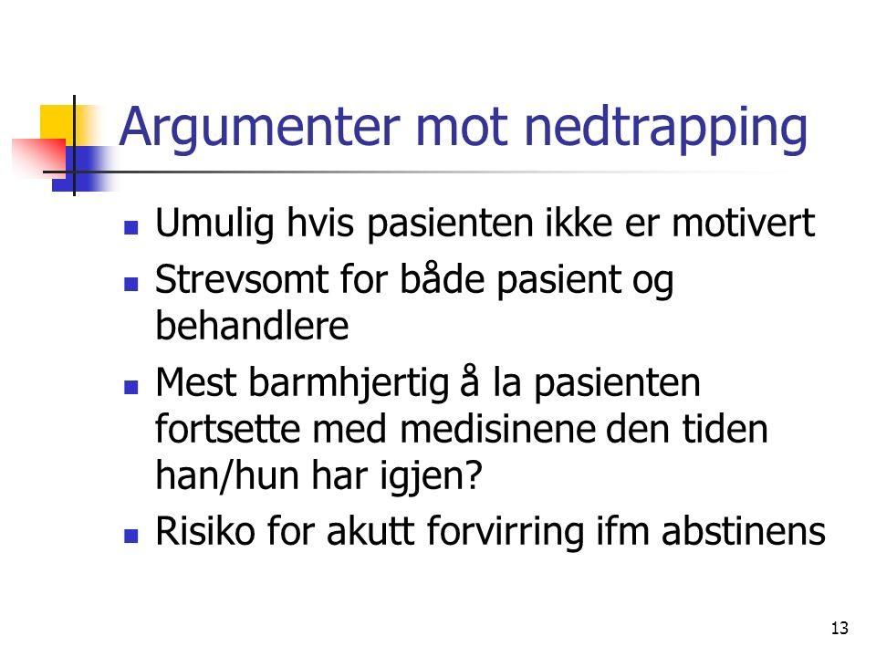 13 Argumenter mot nedtrapping Umulig hvis pasienten ikke er motivert Strevsomt for både pasient og behandlere Mest barmhjertig å la pasienten fortsette med medisinene den tiden han/hun har igjen.