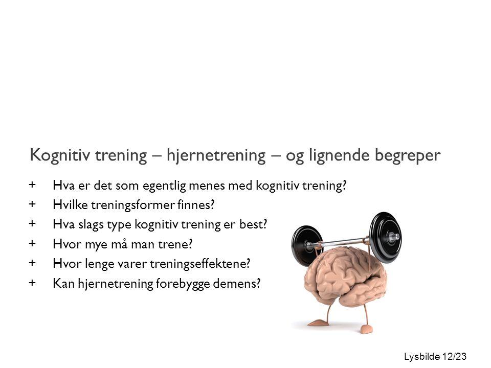 Lysbilde 12/23 Kognitiv trening – hjernetrening – og lignende begreper +Hva er det som egentlig menes med kognitiv trening.