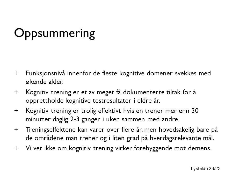 Lysbilde 23/23 Oppsummering +Funksjonsnivå innenfor de fleste kognitive domener svekkes med økende alder.