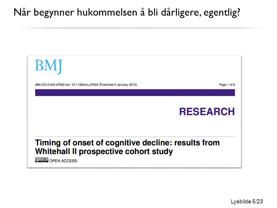 Lysbilde 6/23 Endring i verbal gjenkalling (%) Episodisk hukommelsesfunksjon faller trolig fra 45-årsalder Singh-Manoux et al., (2012), BMJ
