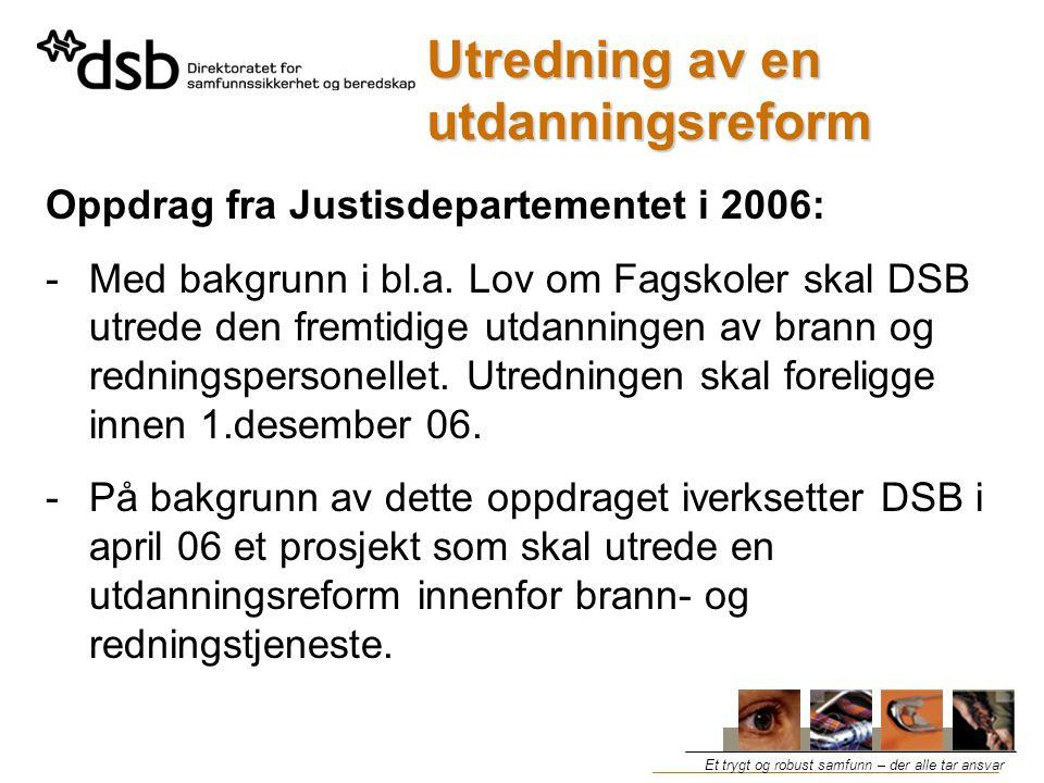 Et trygt og robust samfunn – der alle tar ansvar Utredning av en utdanningsreform Oppdrag fra Justisdepartementet i 2006: -Med bakgrunn i bl.a.