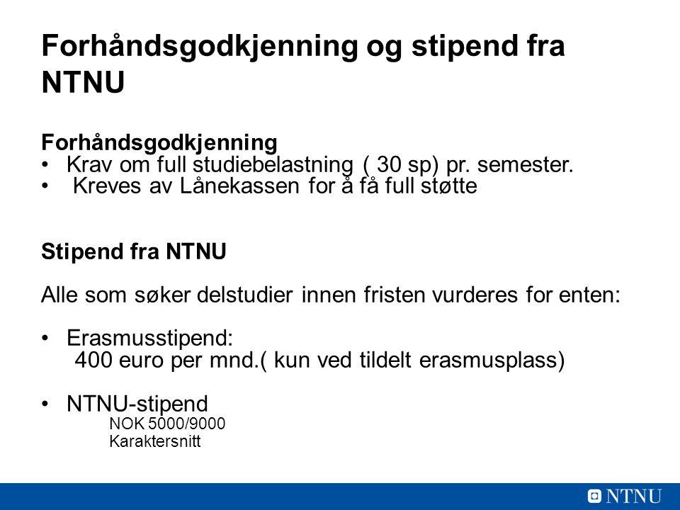 Forhåndsgodkjenning og stipend fra NTNU Forhåndsgodkjenning Krav om full studiebelastning ( 30 sp) pr.