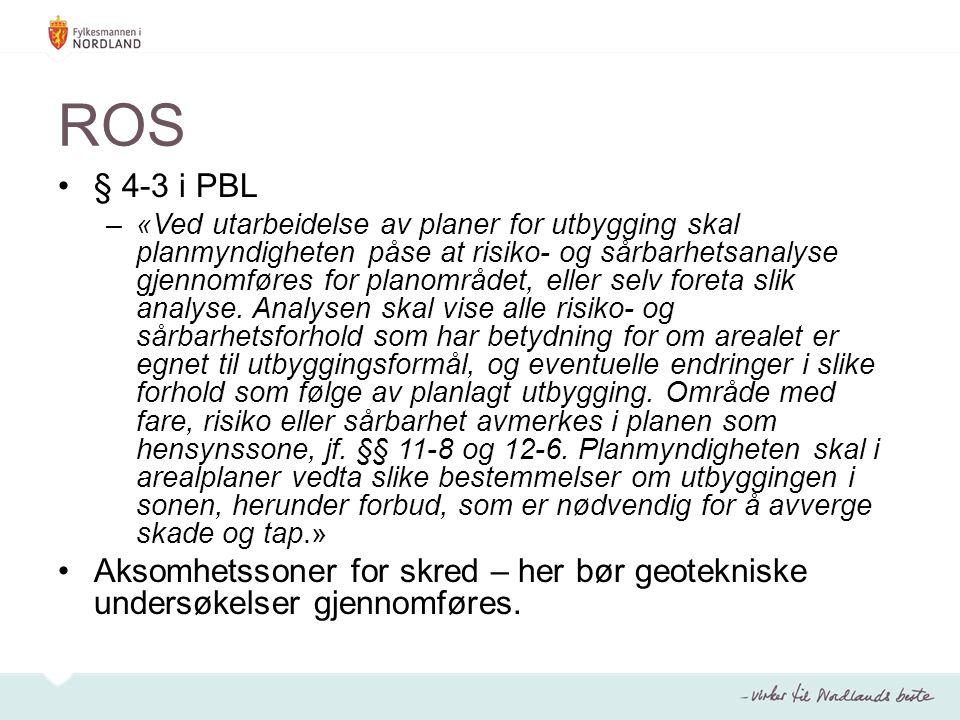 ROS § 4-3 i PBL –«Ved utarbeidelse av planer for utbygging skal planmyndigheten påse at risiko- og sårbarhetsanalyse gjennomføres for planområdet, eller selv foreta slik analyse.