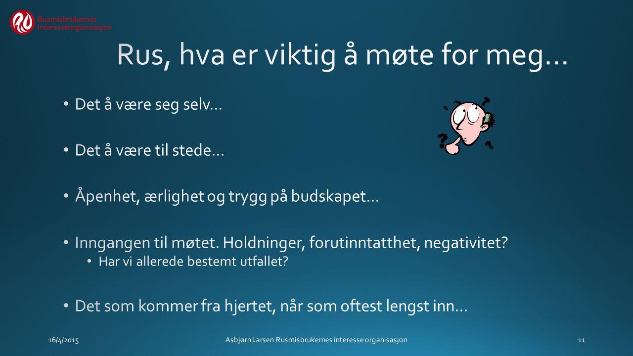 16/4/2015Asbjørn Larsen Rusmisbrukernes interesse organisasjon11