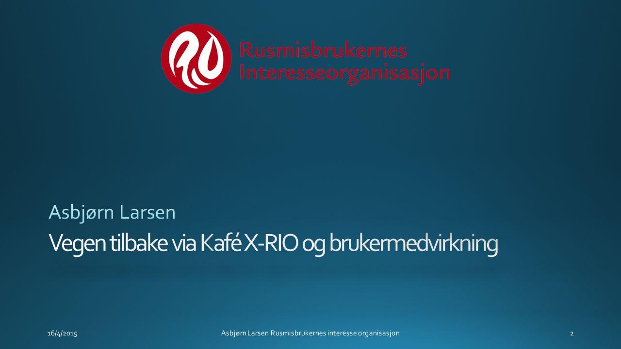 16/4/2015Asbjørn Larsen Rusmisbrukernes interesse organisasjon2