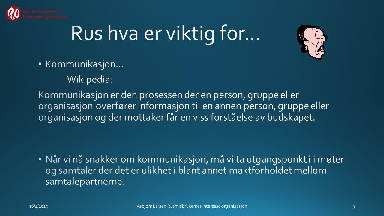 16/4/2015Asbjørn Larsen Rusmisbrukernes interesse organisasjon3