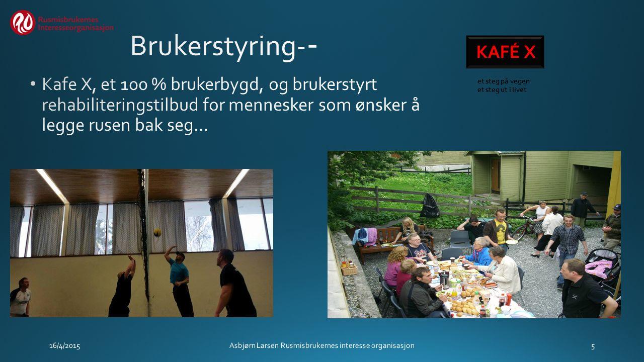 16/4/2015Asbjørn Larsen Rusmisbrukernes interesse organisasjon5 KAFÉ X et steg på vegen et steg ut i livet