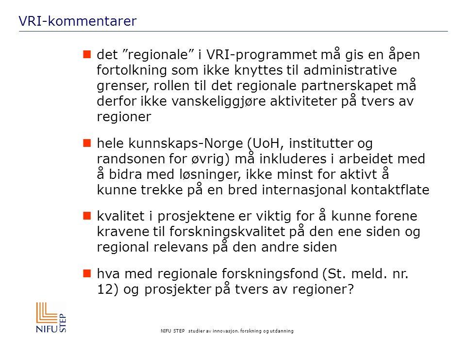 NIFU STEP studier av innovasjon, forskning og utdanning VRI-kommentarer det regionale i VRI-programmet må gis en åpen fortolkning som ikke knyttes til administrative grenser, rollen til det regionale partnerskapet må derfor ikke vanskeliggjøre aktiviteter på tvers av regioner hele kunnskaps-Norge (UoH, institutter og randsonen for øvrig) må inkluderes i arbeidet med å bidra med løsninger, ikke minst for aktivt å kunne trekke på en bred internasjonal kontaktflate kvalitet i prosjektene er viktig for å kunne forene kravene til forskningskvalitet på den ene siden og regional relevans på den andre siden hva med regionale forskningsfond (St.