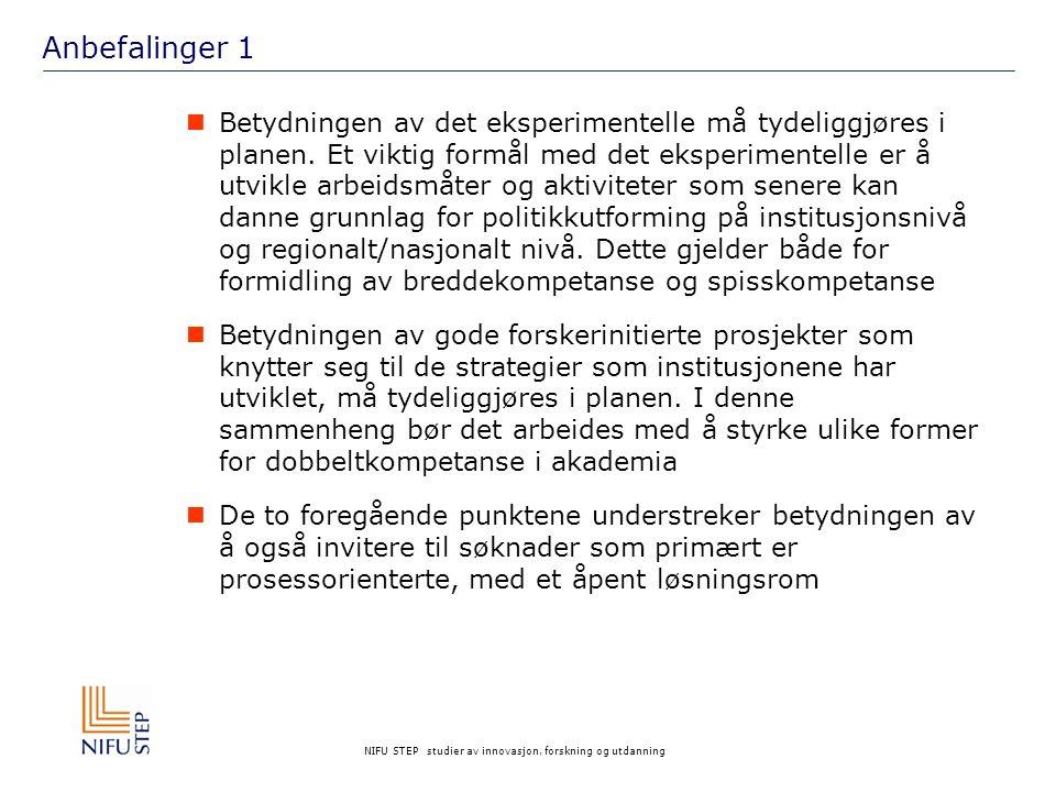 NIFU STEP studier av innovasjon, forskning og utdanning Anbefalinger 1 Betydningen av det eksperimentelle må tydeliggjøres i planen.