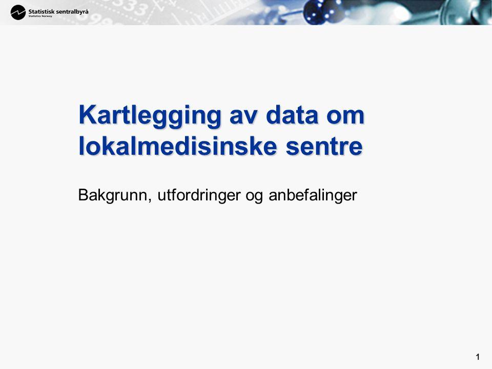1 1 Kartlegging av data om lokalmedisinske sentre Bakgrunn, utfordringer og anbefalinger