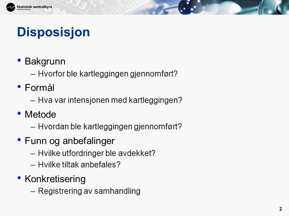 2 Disposisjon Bakgrunn –Hvorfor ble kartleggingen gjennomført.