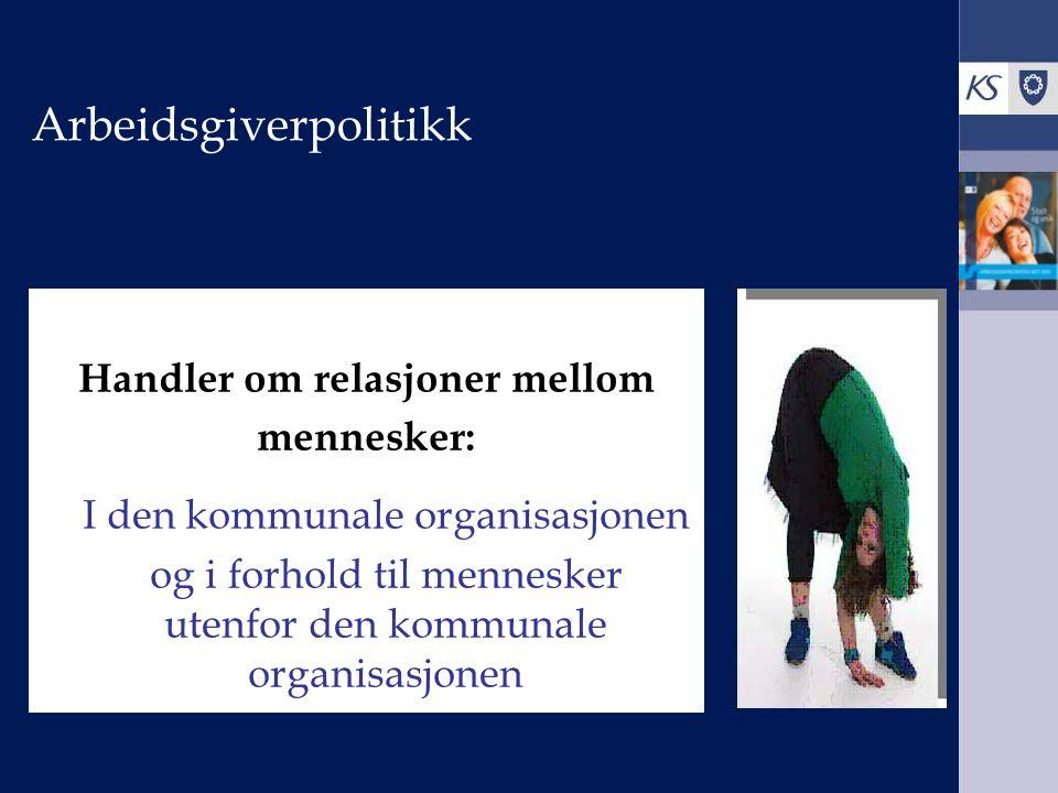 Arbeidsgiverpolitikk Handler om relasjoner mellom mennesker: I den kommunale organisasjonen og i forhold til mennesker utenfor den kommunale organisasjonen