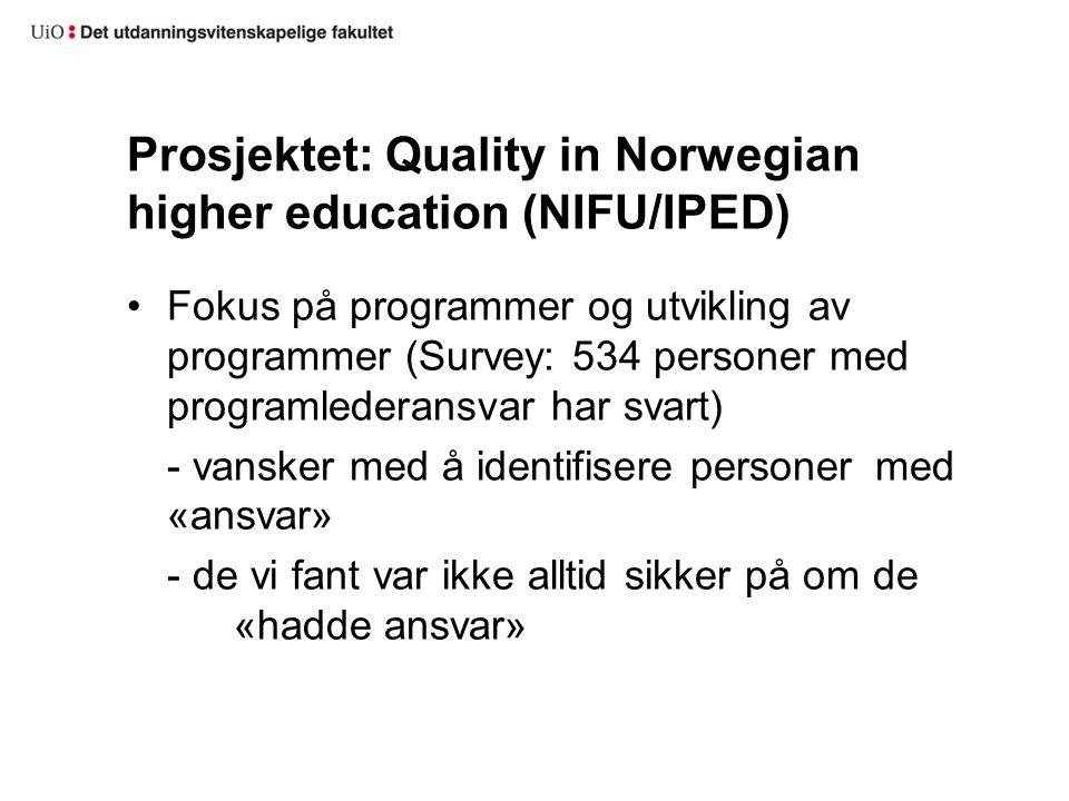 Prosjektet: Quality in Norwegian higher education (NIFU/IPED) Fokus på programmer og utvikling av programmer (Survey: 534 personer med programlederansvar har svart) - vansker med å identifisere personer med «ansvar» - de vi fant var ikke alltid sikker på om de «hadde ansvar»