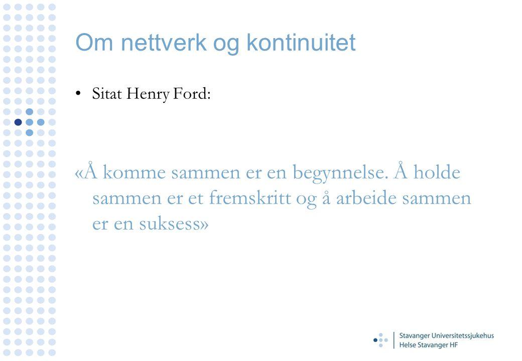 Om nettverk og kontinuitet Sitat Henry Ford: «Å komme sammen er en begynnelse. Å holde sammen er et fremskritt og å arbeide sammen er en suksess»