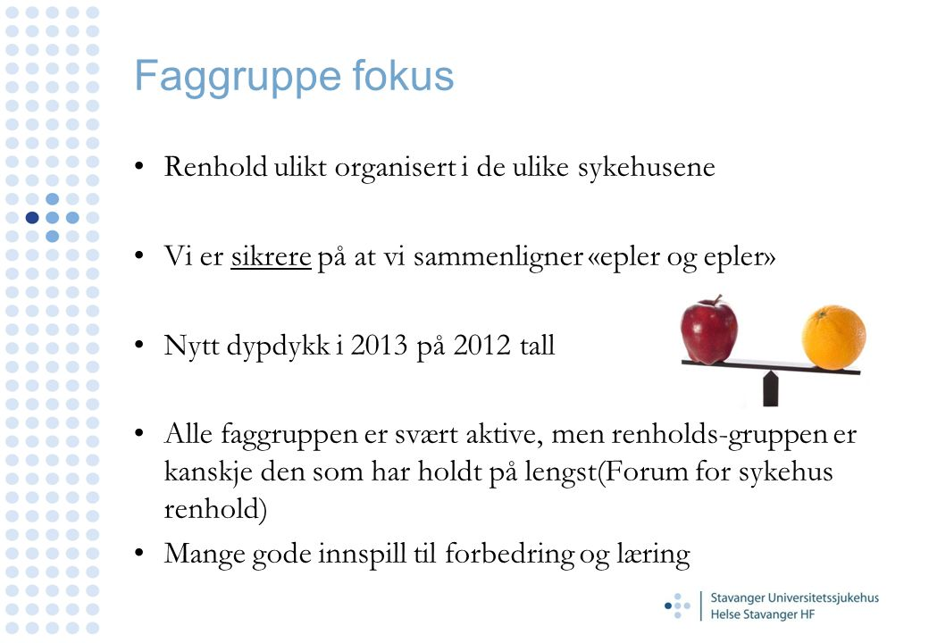 Faggruppe fokus Renhold ulikt organisert i de ulike sykehusene Vi er sikrere på at vi sammenligner «epler og epler» Nytt dypdykk i 2013 på 2012 tall A