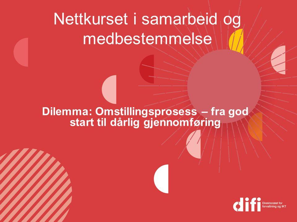 Nettkurset i samarbeid og medbestemmelse Dilemma: Omstillingsprosess – fra god start til dårlig gjennomføring