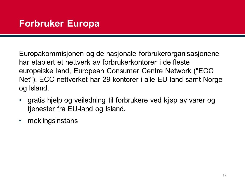 Forbruker Europa Europakommisjonen og de nasjonale forbrukerorganisasjonene har etablert et nettverk av forbrukerkontorer i de fleste europeiske land, European Consumer Centre Network ( ECC Net ).