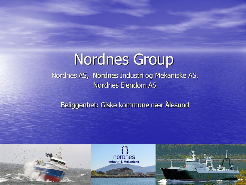 Nordnes Group Nordnes AS, Nordnes Industri og Mekaniske AS, Nordnes Eiendom AS Beliggenhet: Giske kommune nær Ålesund