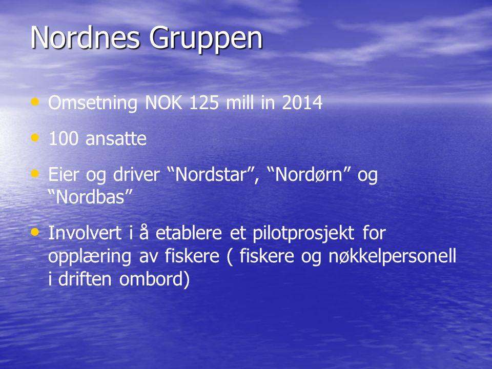 Nordnes Gruppen Omsetning NOK 125 mill in 2014 100 ansatte Eier og driver Nordstar , Nordørn og Nordbas Involvert i å etablere et pilotprosjekt for opplæring av fiskere ( fiskere og nøkkelpersonell i driften ombord)