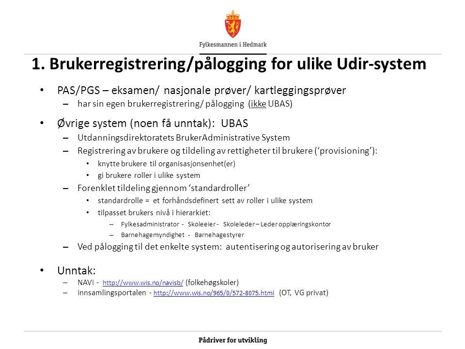 1. Brukerregistrering/pålogging for ulike Udir-system PAS/PGS – eksamen/ nasjonale prøver/ kartleggingsprøver – har sin egen brukerregistrering/ pålog